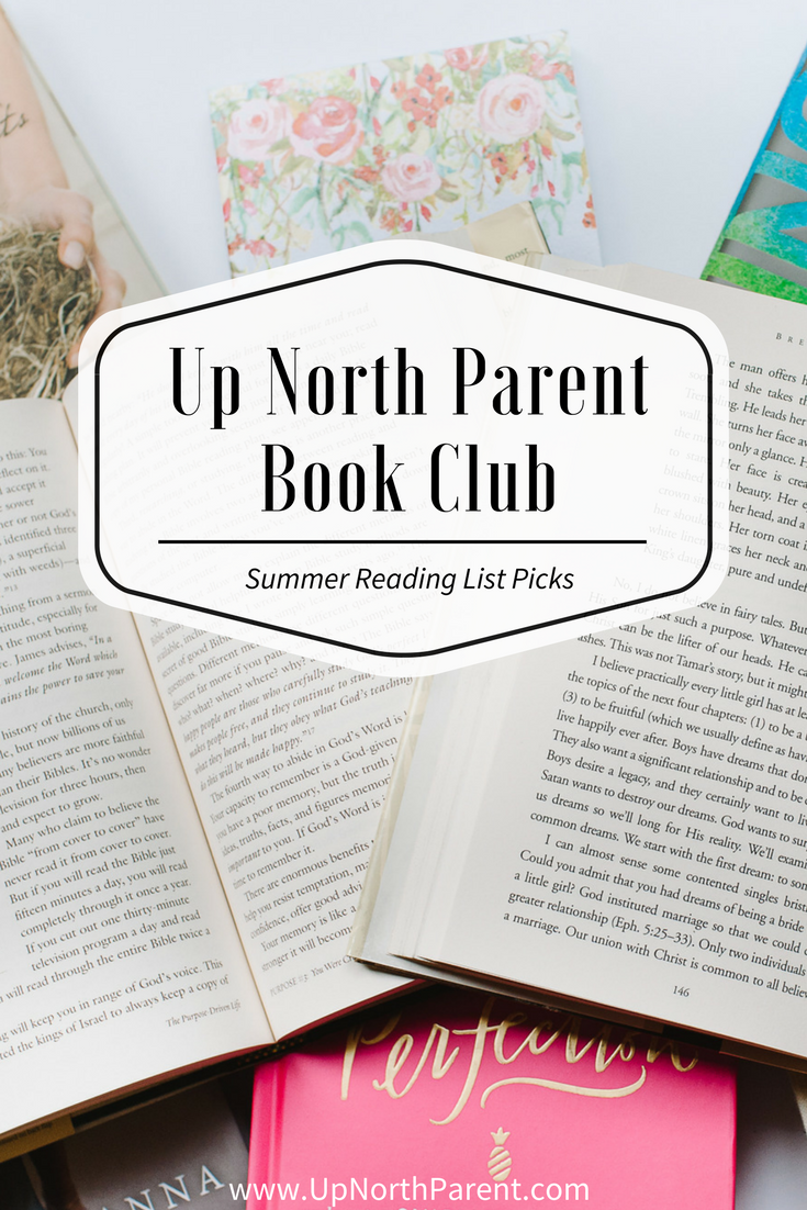 Up North Parent Book Club; the books that are on our summer reading list. Both fiction and non-fiction titles, perfect for the beach!