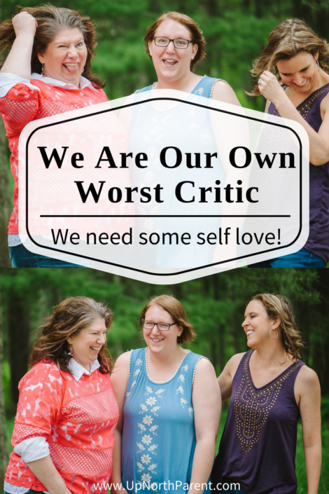 We are our own worst critic, aren't we- We need some self love! - Up North Parent