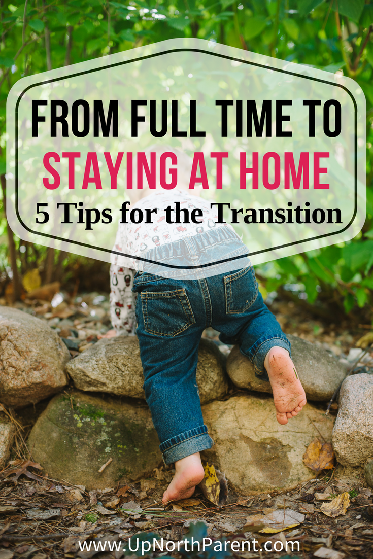 From Full Time to Staying at Home - 5 Tips for Navigating the Transition to Stay at Home Mom. Parenting tips from Up North Parent.