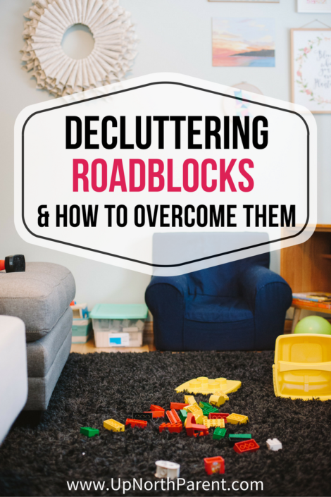Common Roadblocks to Decluttering and How to Overcome Them (Even when it feels Impossible!) with Up North Parent