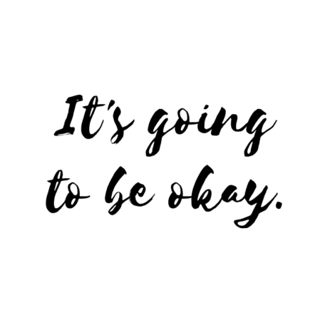 It's going to be okay.