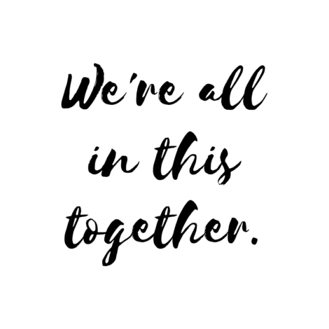 We're all in this together.