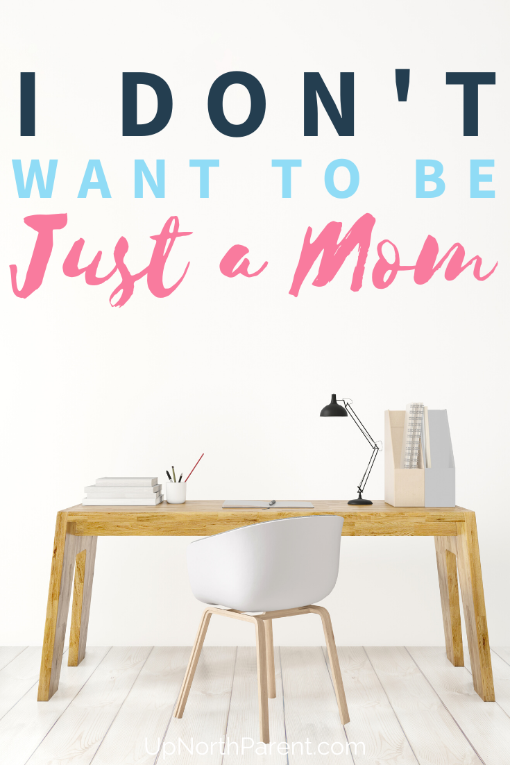 I Don't Want To Be JUST a Mom _ Why I am a Blogger