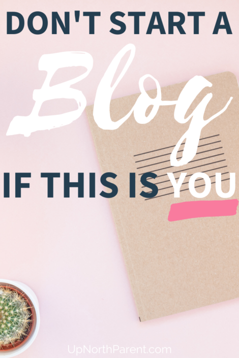Three Reasons You SHOULDN'T Start a Blog _ Blogging for Beginners