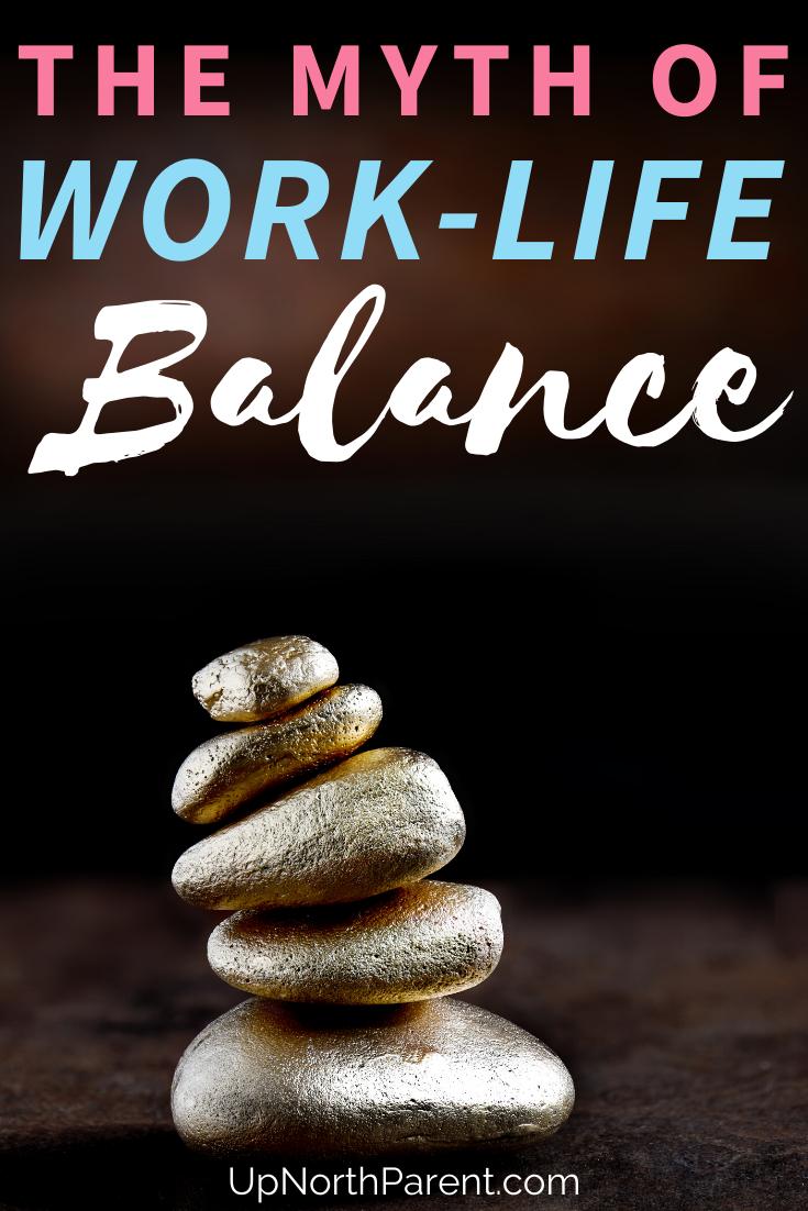 Why Work-Life Balance is a Myth _ How to Avoid Feeling Like a Failure as a Mom